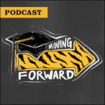 Podcast: Moving Forward. Illustration of cap and tassel with tiger stripe arrow pointing forward